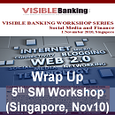 Wrap Up - 5th Visible Banking Social Media & Finance Workshop (Singapore)